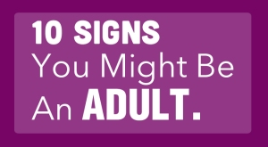 10 Signs you might be an adult